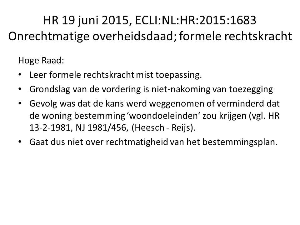 HR 19 juni 2015, ECLI:NL:HR:2015:1683 Onrechtmatige overheidsdaad; formele rechtskracht Hoge Raad: Leer formele rechtskracht mist toepassing.