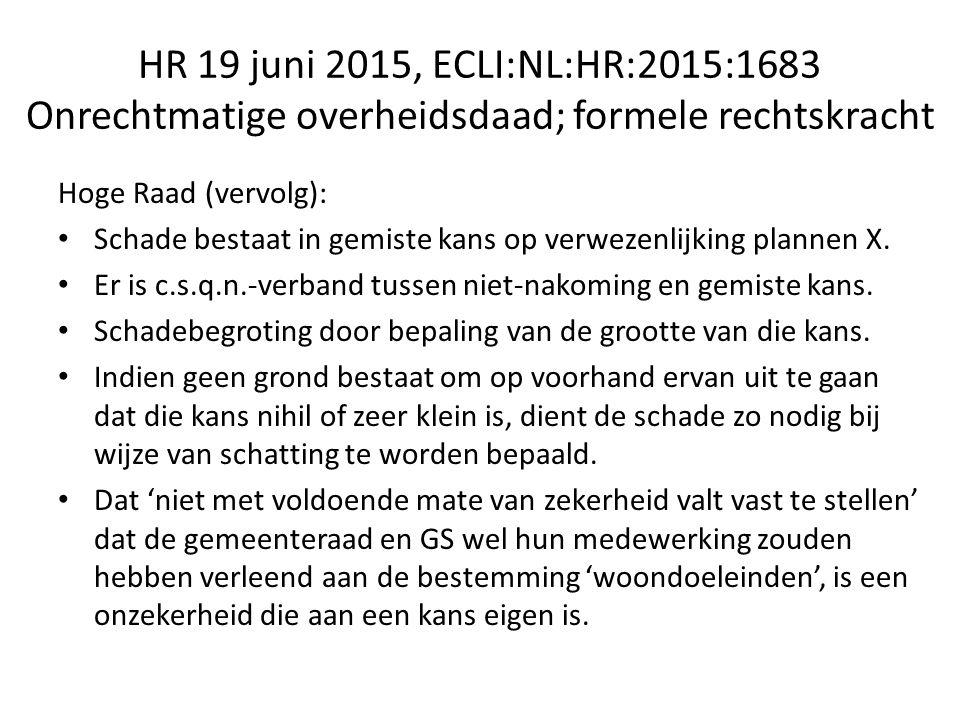 HR 19 juni 2015, ECLI:NL:HR:2015:1683 Onrechtmatige overheidsdaad; formele rechtskracht Hoge Raad (vervolg): Schade bestaat in gemiste kans op verwezenlijking plannen X.