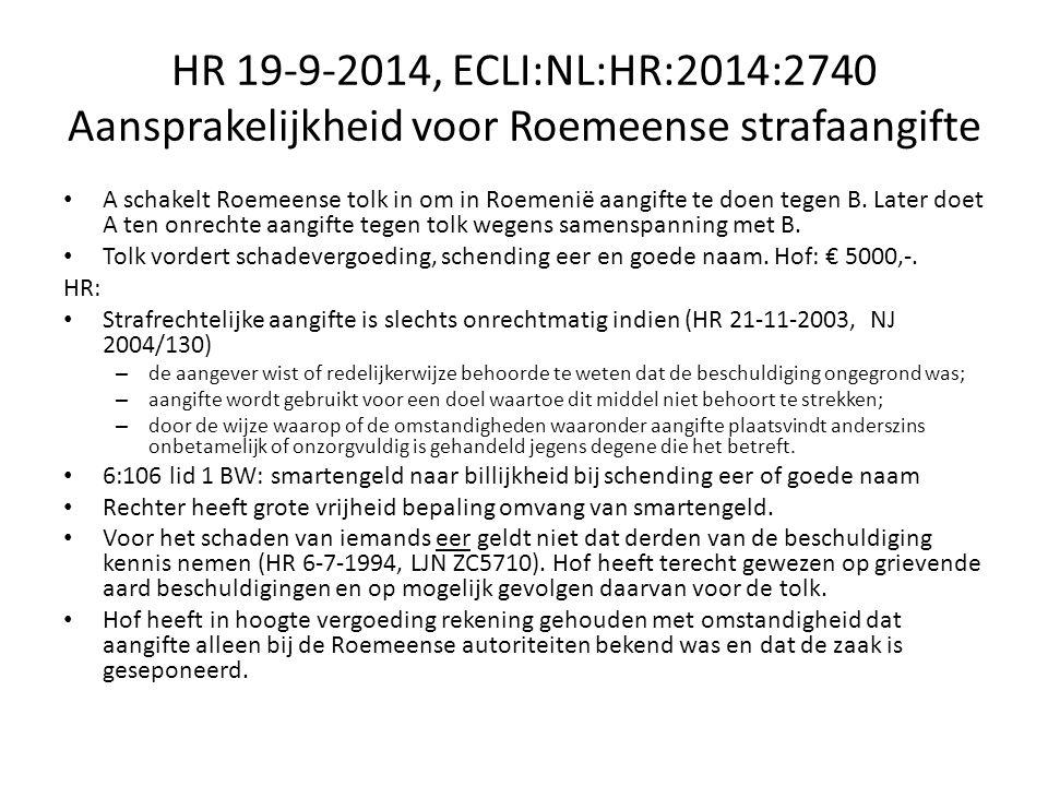 HR 19-9-2014, ECLI:NL:HR:2014:2740 Aansprakelijkheid voor Roemeense strafaangifte A schakelt Roemeense tolk in om in Roemenië aangifte te doen tegen B.
