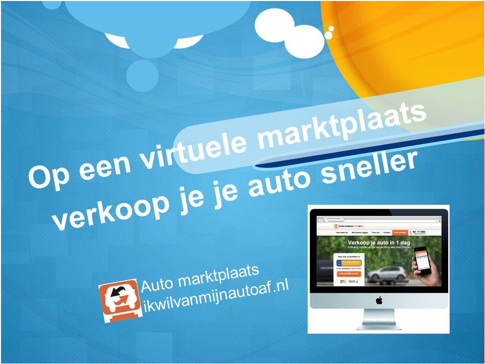 Op een virtuele marktplaats verkoop je je auto sneller Auto marktplaats ikwilvanmijnautoaf.nl