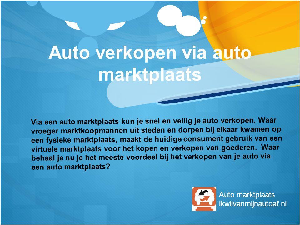 Via een auto marktplaats kun je snel en veilig je auto verkopen. Waar vroeger marktkoopmannen uit steden en dorpen bij elkaar kwamen op een fysieke ma