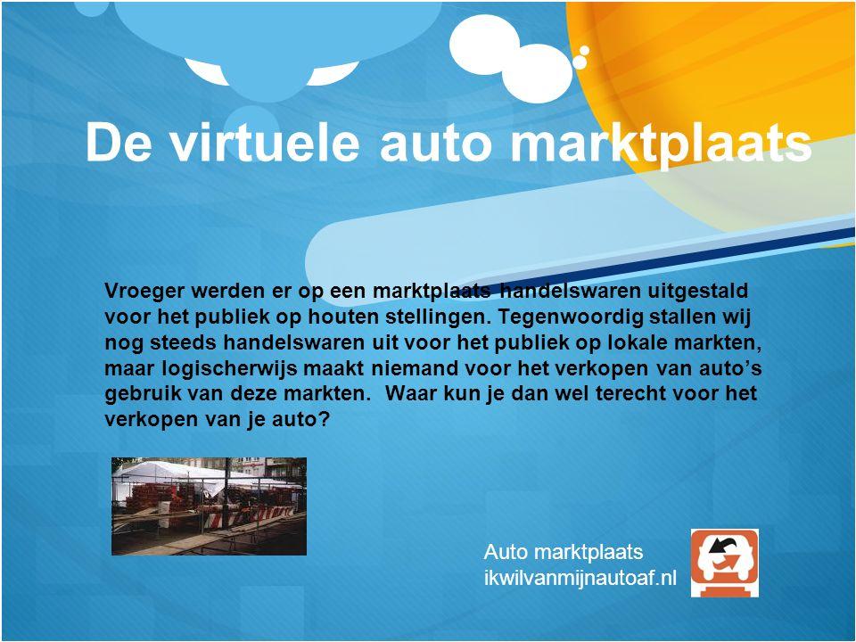 De virtuele auto marktplaats Vroeger werden er op een marktplaats handelswaren uitgestald voor het publiek op houten stellingen. Tegenwoordig stallen