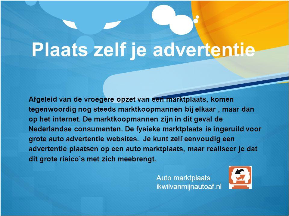 Plaats zelf je advertentie Afgeleid van de vroegere opzet van een marktplaats, komen tegenwoordig nog steeds marktkoopmannen bij elkaar, maar dan op het internet.