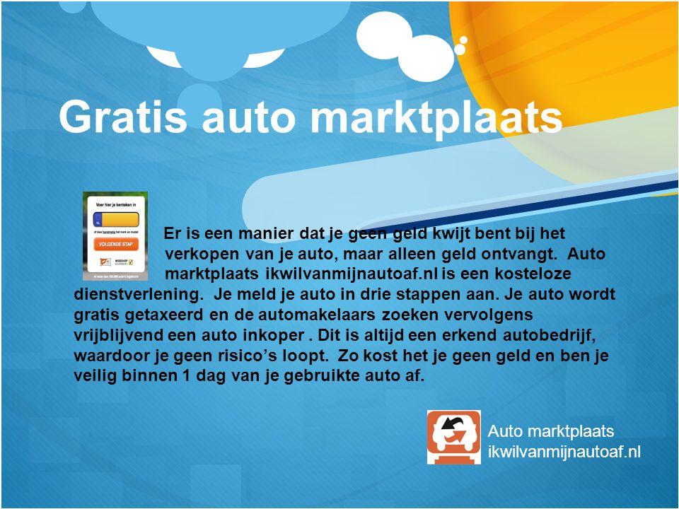 Gratis auto marktplaats Er is een manier dat je geen geld kwijt bent bij het verkopen van je auto, maar alleen geld ontvangt.