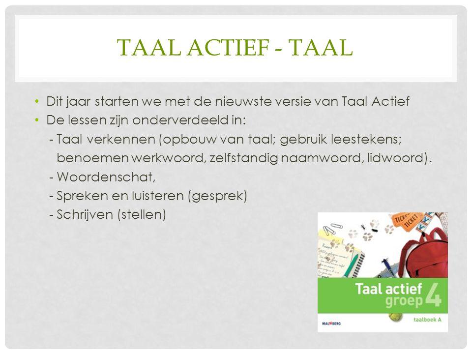 TAAL ACTIEF - TAAL Dit jaar starten we met de nieuwste versie van Taal Actief De lessen zijn onderverdeeld in: - Taal verkennen (opbouw van taal; gebruik leestekens; benoemen werkwoord, zelfstandig naamwoord, lidwoord).