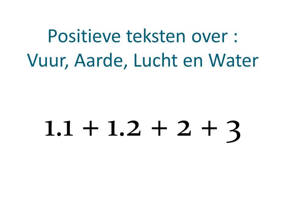 Positieve teksten over : Vuur, Aarde, Lucht en Water 1.1 + 1.2 + 2 + 3