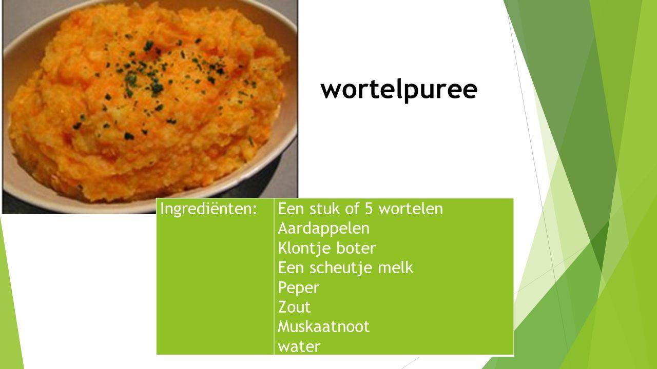 wortelpuree Ingrediënten:Een stuk of 5 wortelen Aardappelen Klontje boter Een scheutje melk Peper Zout Muskaatnoot water
