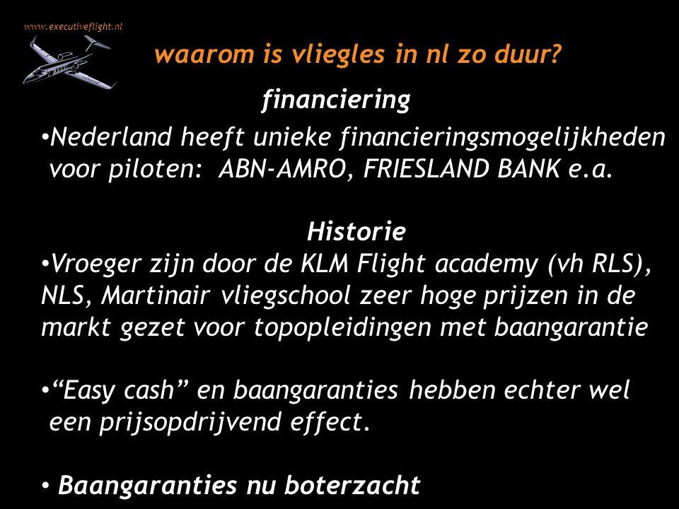 www.executiveflight.nl waarom is vliegles in nl zo duur? Nederland heeft unieke financieringsmogelijkheden voor piloten: ABN-AMRO, FRIESLAND BANK e.a.
