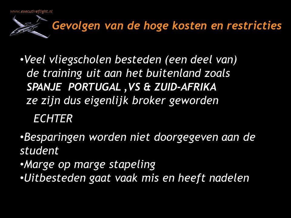 www.executiveflight.nl Gevolgen van de hoge kosten en restricties Veel vliegscholen besteden (een deel van) de training uit aan het buitenland zoals S