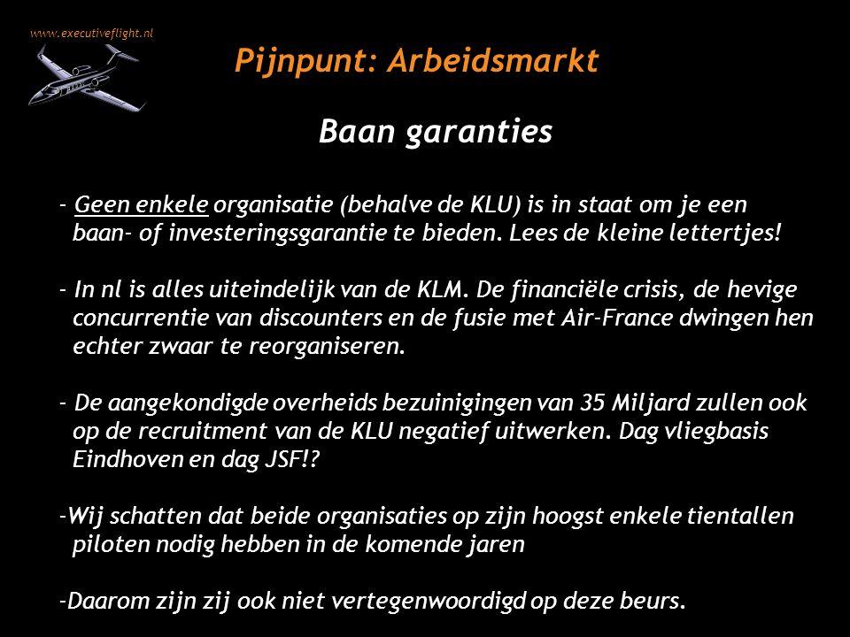 www.executiveflight.nl Pijnpunt: Arbeidsmarkt Baan garanties - Geen enkele organisatie (behalve de KLU) is in staat om je een baan- of investeringsgar