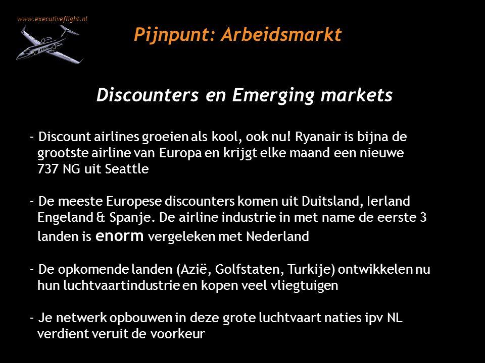 www.executiveflight.nl Pijnpunt: Arbeidsmarkt Discounters en Emerging markets - Discount airlines groeien als kool, ook nu! Ryanair is bijna de groots