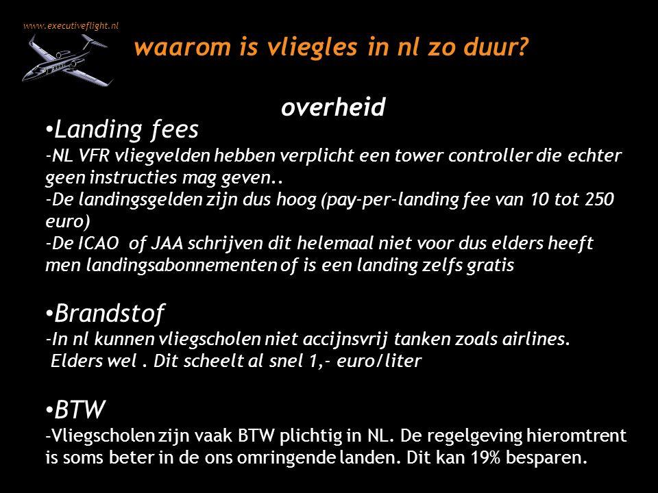 www.executiveflight.nl waarom is vliegles in nl zo duur? Landing fees -NL VFR vliegvelden hebben verplicht een tower controller die echter geen instru