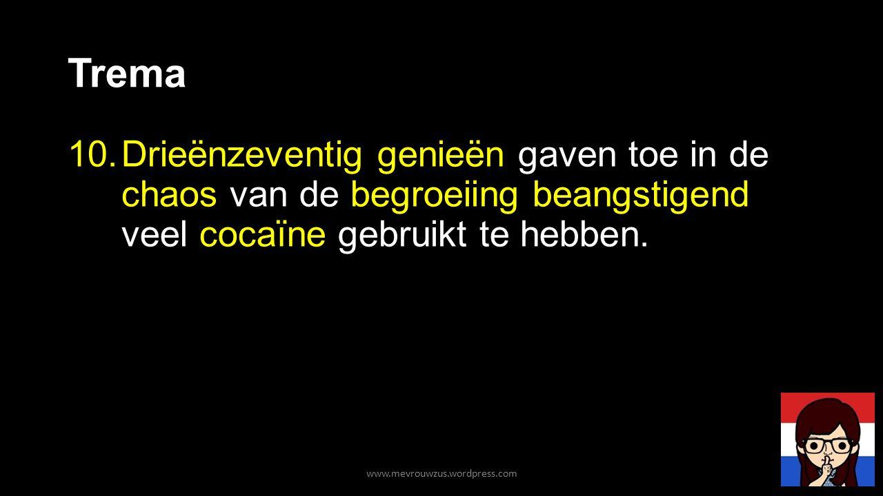 Trema 10.Drieënzeventig genieën gaven toe in de chaos van de begroeiing beangstigend veel cocaïne gebruikt te hebben. www.mevrouwzus.wordpress.com