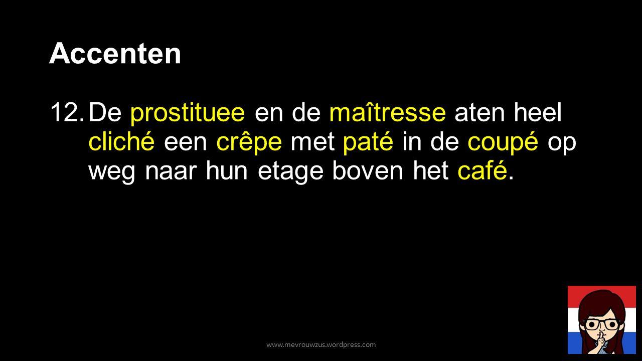 Accenten 12.De prostituee en de maîtresse aten heel cliché een crêpe met paté in de coupé op weg naar hun etage boven het café.