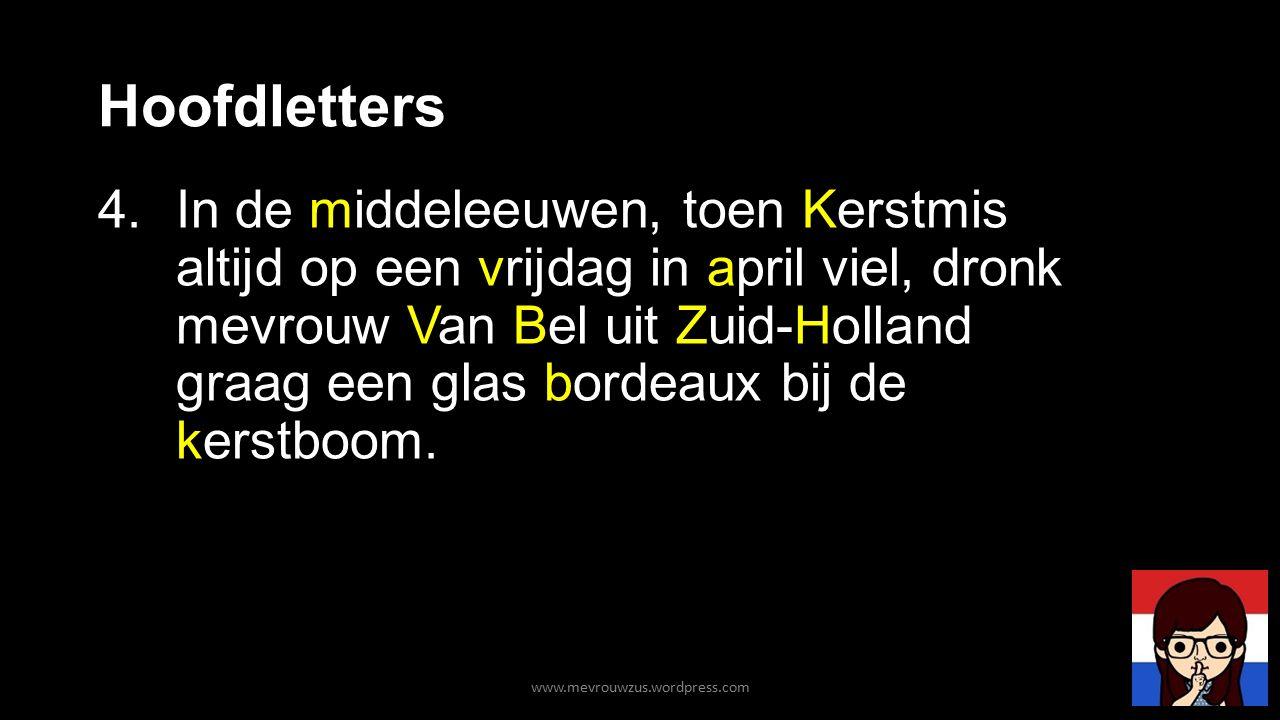 Hoofdletters 4.In de middeleeuwen, toen Kerstmis altijd op een vrijdag in april viel, dronk mevrouw Van Bel uit Zuid-Holland graag een glas bordeaux bij de kerstboom.