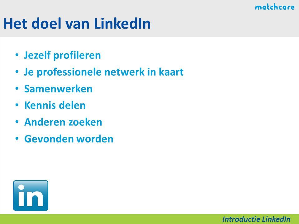 Het doel van LinkedIn Jezelf profileren Je professionele netwerk in kaart Samenwerken Kennis delen Anderen zoeken Gevonden worden Introductie LinkedIn