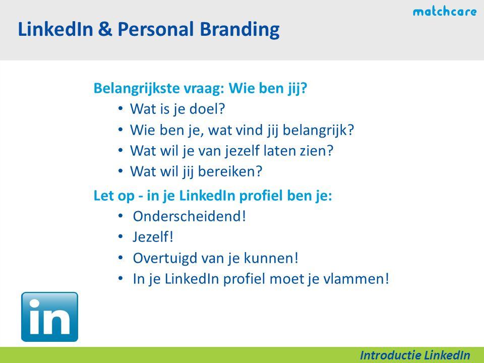 LinkedIn & Personal Branding Belangrijkste vraag: Wie ben jij.