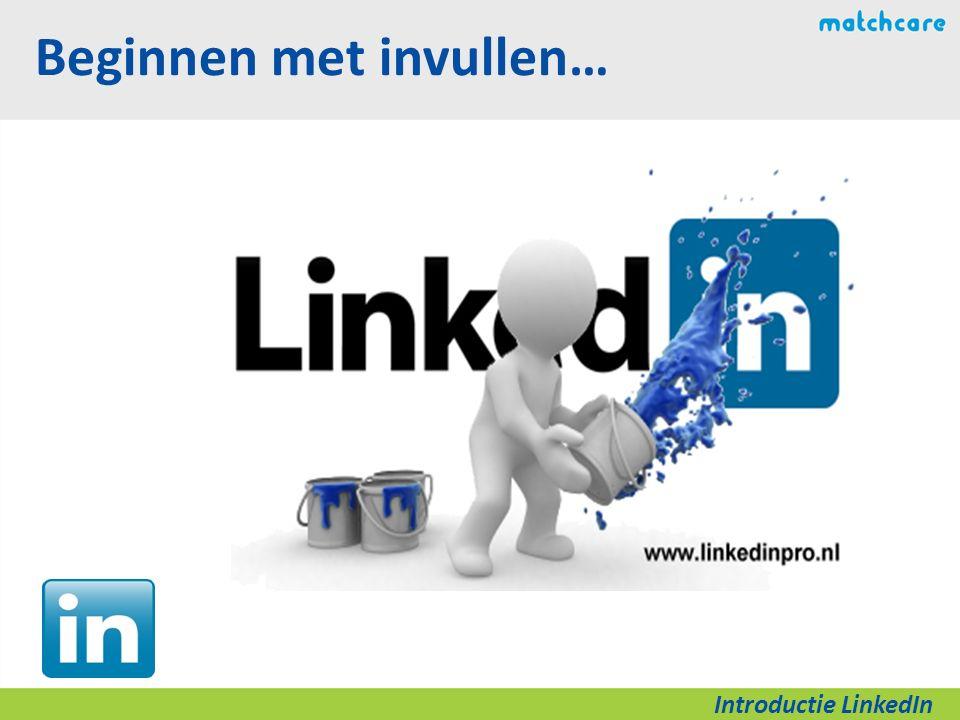 Beginnen met invullen… Introductie LinkedIn