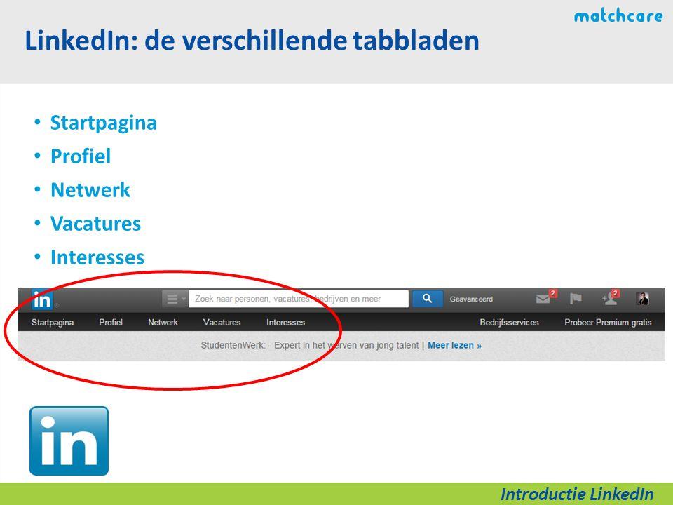 LinkedIn: de verschillende tabbladen Startpagina Profiel Netwerk Vacatures Interesses Introductie LinkedIn