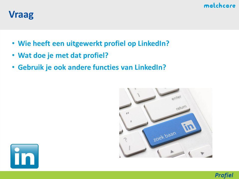 Vraag Wie heeft een uitgewerkt profiel op LinkedIn.