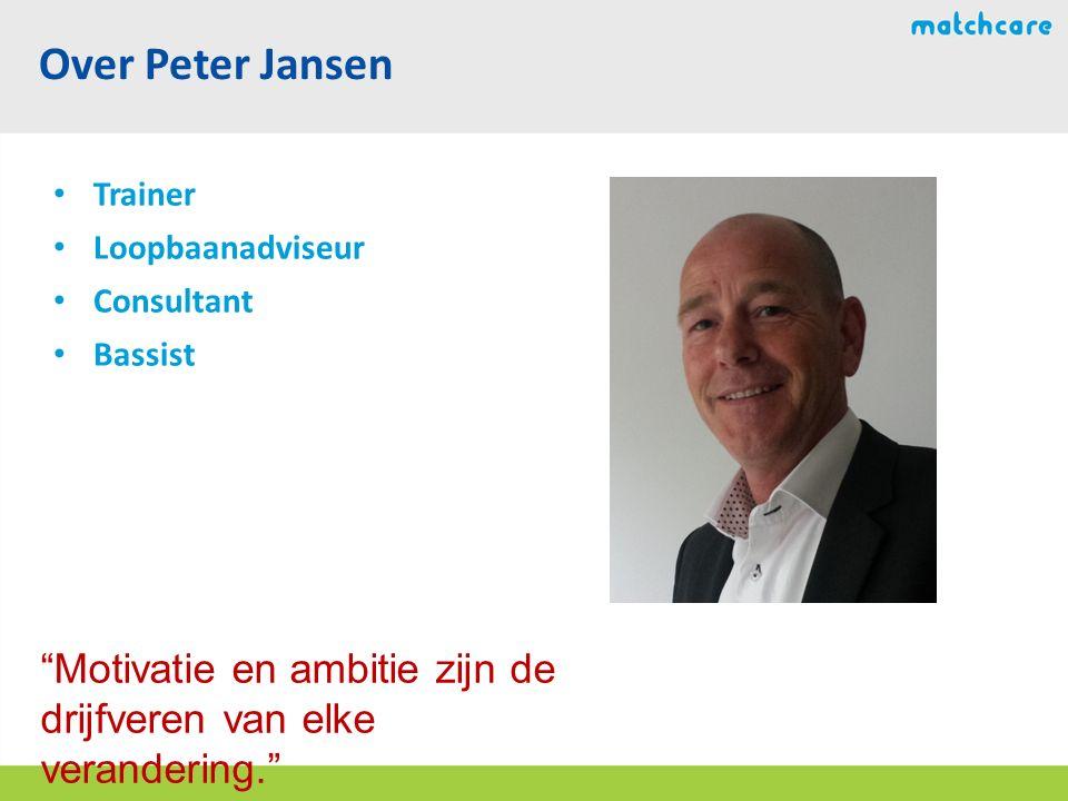 Over Peter Jansen Trainer Loopbaanadviseur Consultant Bassist Motivatie en ambitie zijn de drijfveren van elke verandering.