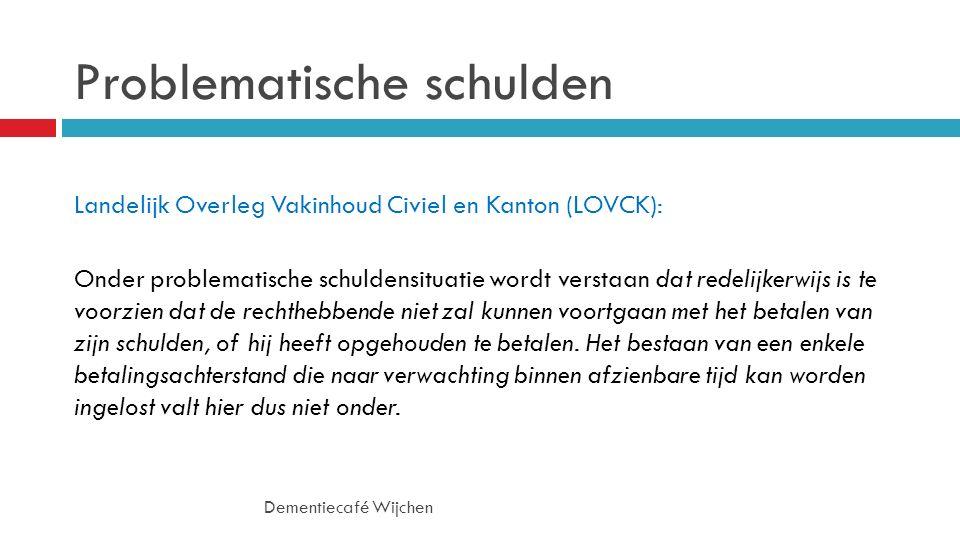 Problematische schulden Landelijk Overleg Vakinhoud Civiel en Kanton (LOVCK): Onder problematische schuldensituatie wordt verstaan dat redelijkerwijs is te voorzien dat de rechthebbende niet zal kunnen voortgaan met het betalen van zijn schulden, of hij heeft opgehouden te betalen.