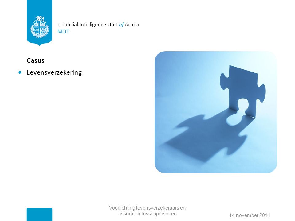 Financial Intelligence Unit of Aruba MOT Casus Levensverzekering Voorlichting levensverzekeraars en assurantietussenpersonen 14 november 2014
