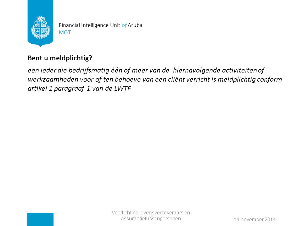 Financial Intelligence Unit of Aruba MOT Bent u meldplichtig.