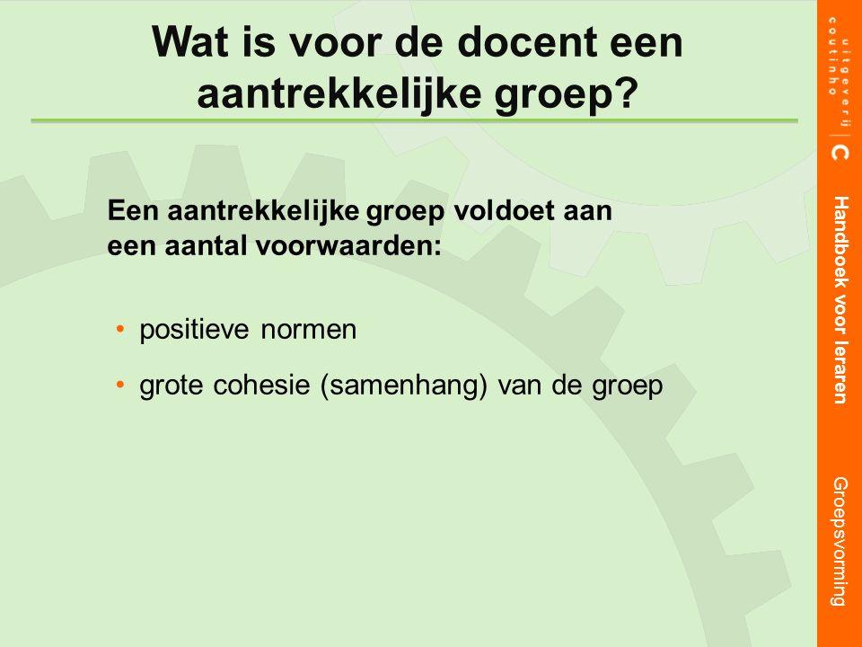 Een aantrekkelijke groep voldoet aan een aantal voorwaarden: positieve normen grote cohesie (samenhang) van de groep Handboek voor leraren Groepsvorming Wat is voor de docent een aantrekkelijke groep