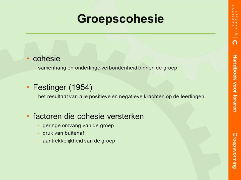 cohesie samenhang en onderlinge verbondenheid binnen de groep Festinger (1954) het resultaat van alle positieve en negatieve krachten op de leerlingen factoren die cohesie versterken geringe omvang van de groep druk van buitenaf aantrekkelijkheid van de groep Handboek voor leraren Groepsvorming Groepscohesie