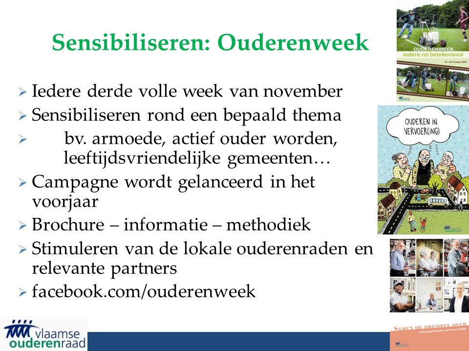 Sensibiliseren: Ouderenweek  Iedere derde volle week van november  Sensibiliseren rond een bepaald thema  bv. armoede, actief ouder worden, leeftij