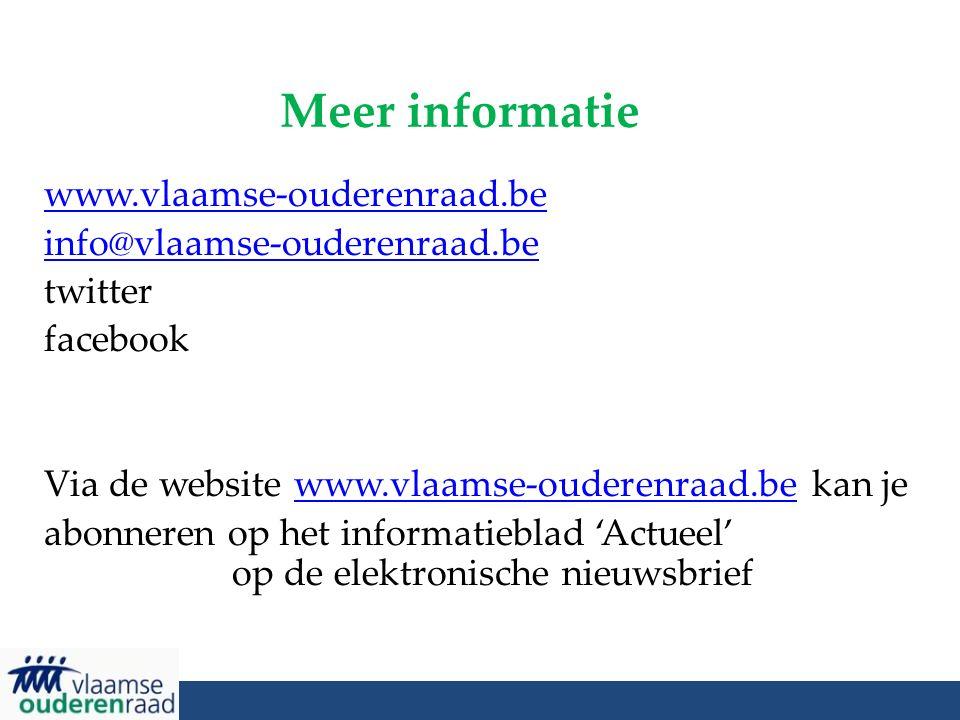Meer informatie www.vlaamse-ouderenraad.be info@vlaamse-ouderenraad.be twitter facebook Via de website www.vlaamse-ouderenraad.be kan jewww.vlaamse-ouderenraad.be abonneren op het informatieblad 'Actueel' op de elektronische nieuwsbrief