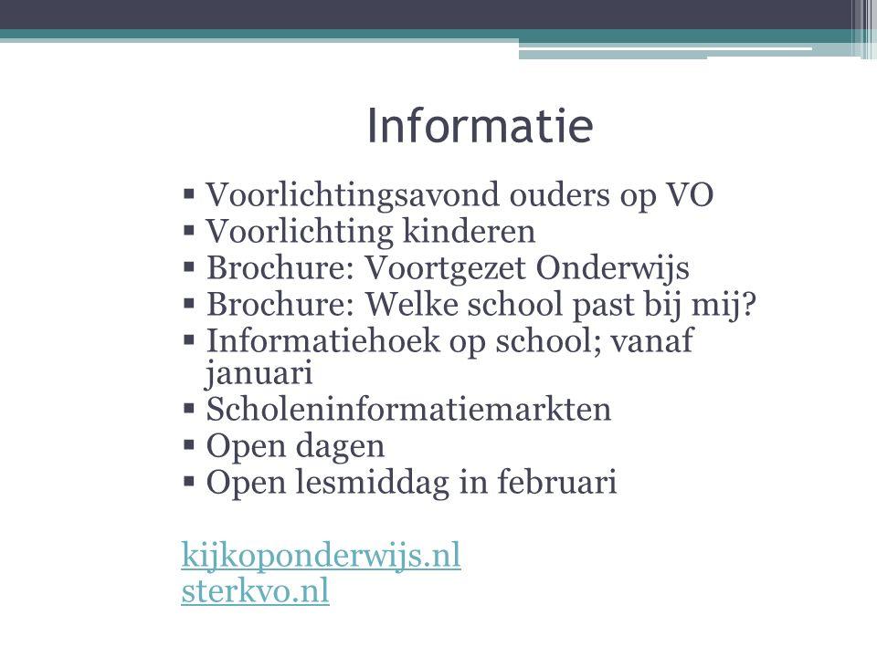 Informatie  Voorlichtingsavond ouders op VO  Voorlichting kinderen  Brochure: Voortgezet Onderwijs  Brochure: Welke school past bij mij.