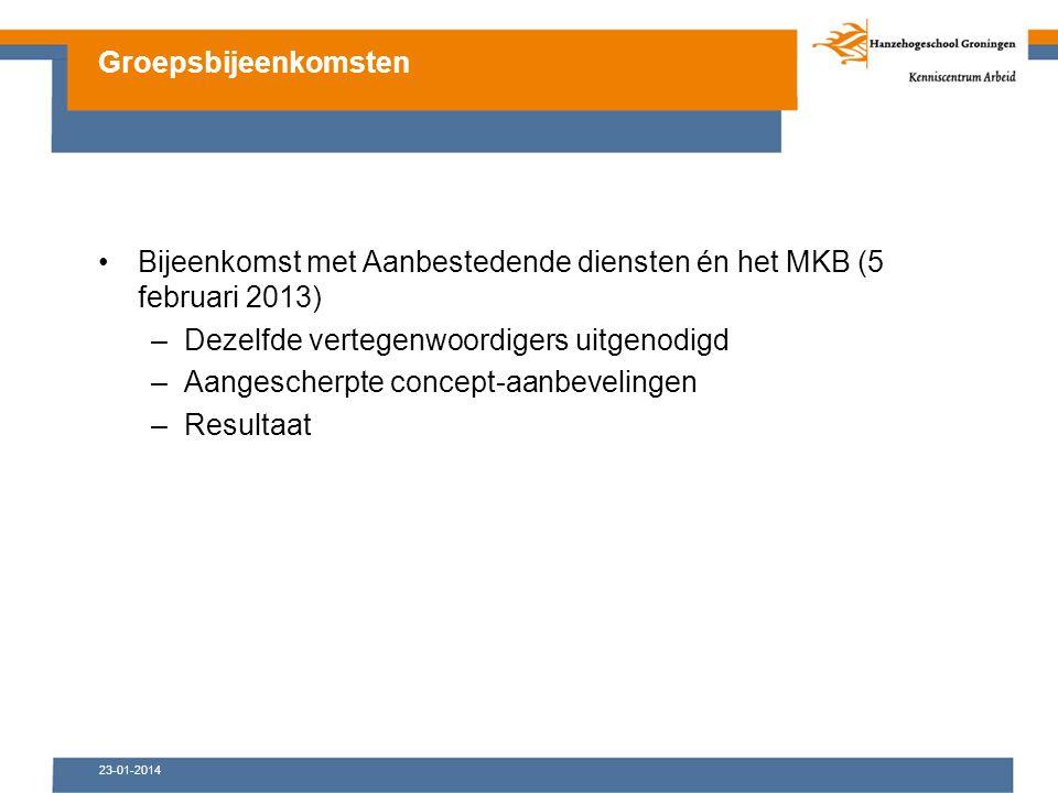 23-01-2014 Bijeenkomst met Aanbestedende diensten én het MKB (5 februari 2013) –Dezelfde vertegenwoordigers uitgenodigd –Aangescherpte concept-aanbevelingen –Resultaat Groepsbijeenkomsten