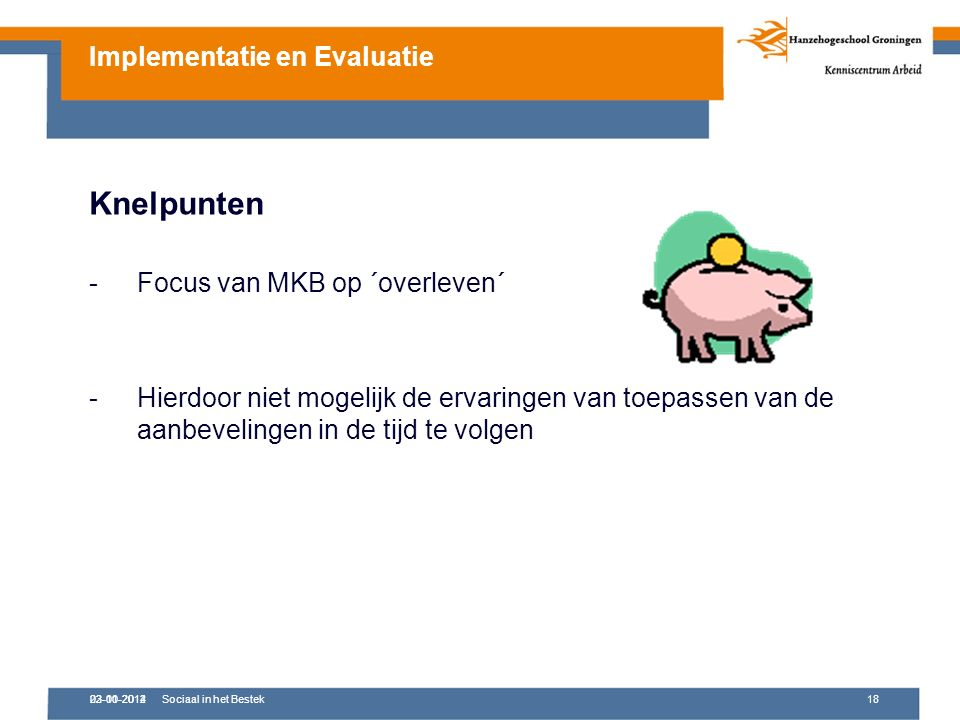 02-10-2012Sociaal in het Bestek18 Knelpunten -Focus van MKB op ´overleven´ -Hierdoor niet mogelijk de ervaringen van toepassen van de aanbevelingen in de tijd te volgen Implementatie en Evaluatie 23-01-2014