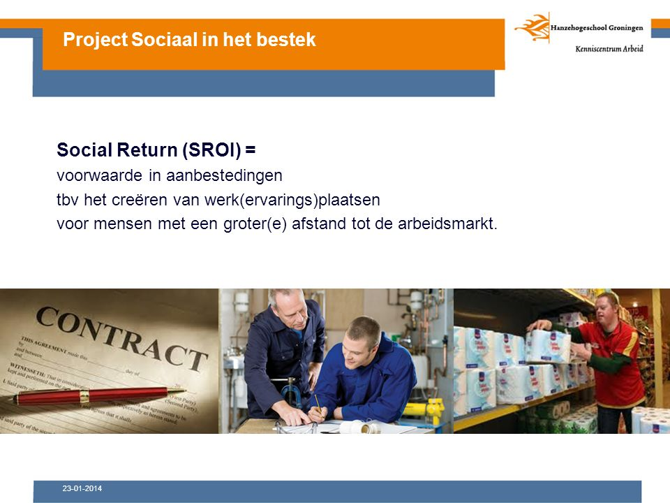 23-01-2014 Social Return (SROI) = voorwaarde in aanbestedingen tbv het creëren van werk(ervarings)plaatsen voor mensen met een groter(e) afstand tot de arbeidsmarkt.