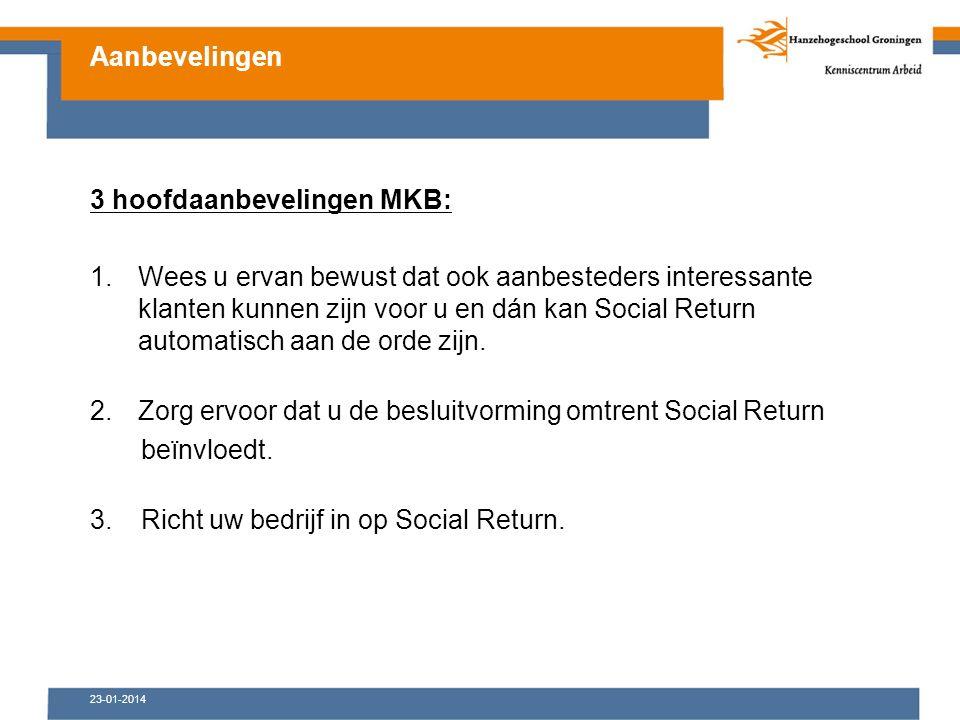 23-01-2014 3 hoofdaanbevelingen MKB: 1.Wees u ervan bewust dat ook aanbesteders interessante klanten kunnen zijn voor u en dán kan Social Return automatisch aan de orde zijn.