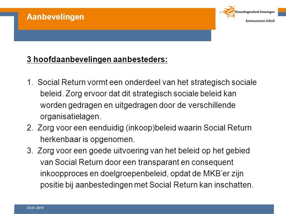 23-01-2014 3 hoofdaanbevelingen aanbesteders: 1.Social Return vormt een onderdeel van het strategisch sociale beleid.