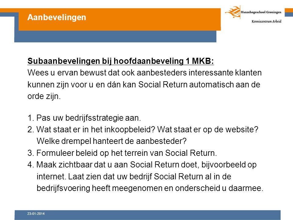 23-01-2014 Subaanbevelingen bij hoofdaanbeveling 1 MKB: Wees u ervan bewust dat ook aanbesteders interessante klanten kunnen zijn voor u en dán kan Social Return automatisch aan de orde zijn.