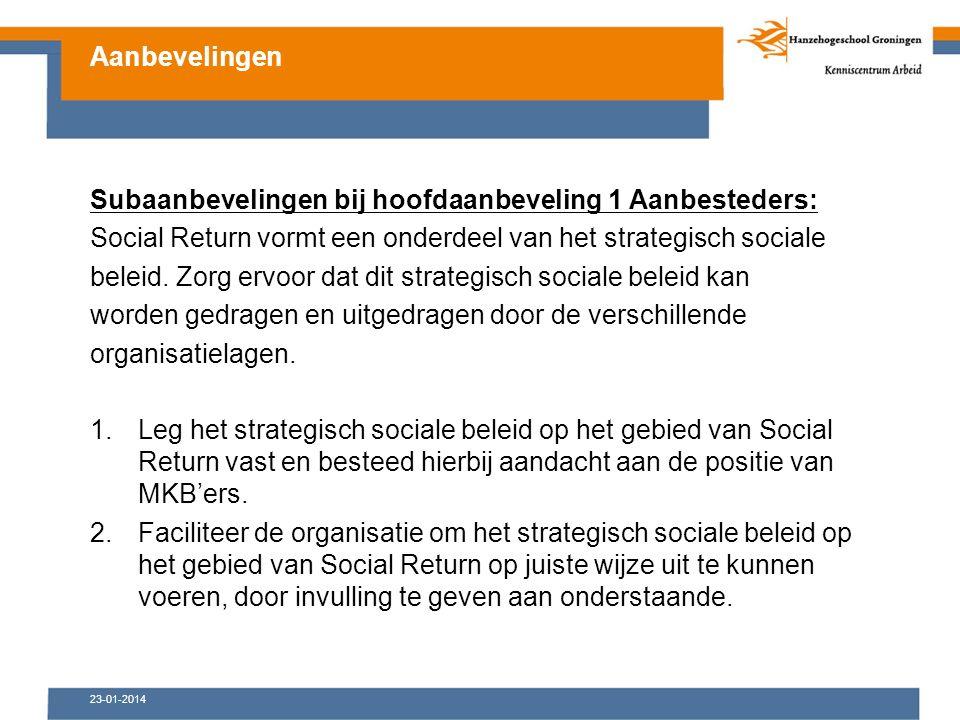 23-01-2014 Subaanbevelingen bij hoofdaanbeveling 1 Aanbesteders: Social Return vormt een onderdeel van het strategisch sociale beleid.