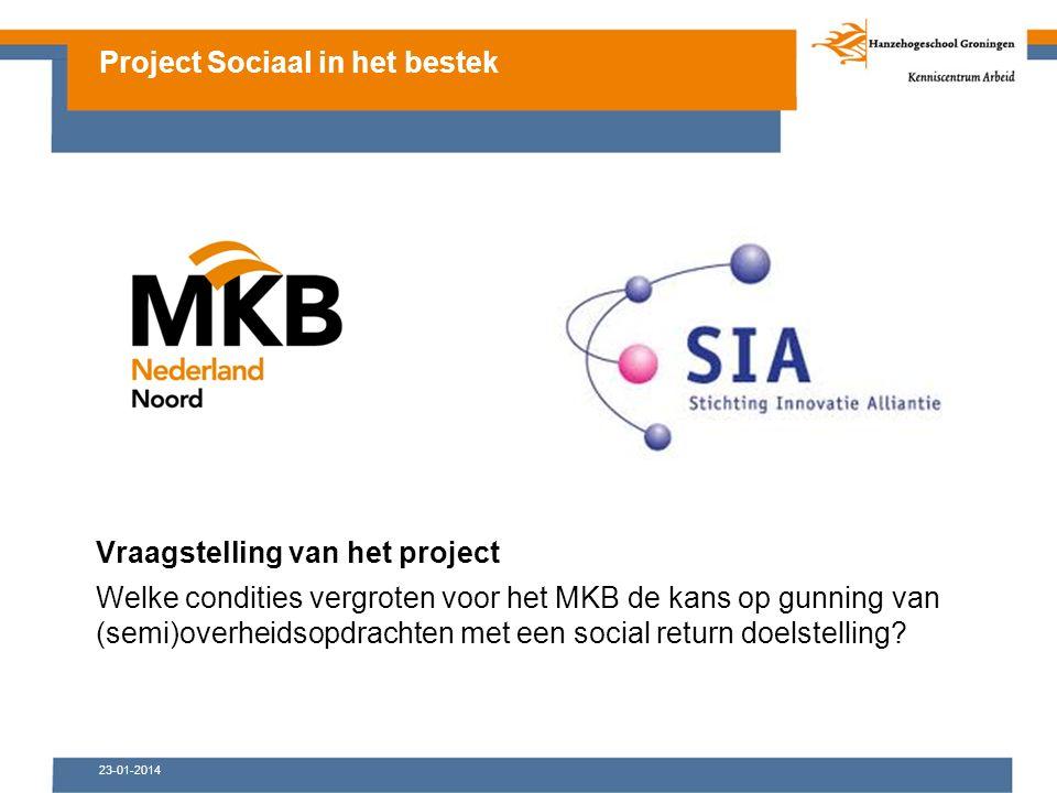 23-01-2014 Vraagstelling van het project Welke condities vergroten voor het MKB de kans op gunning van (semi)overheidsopdrachten met een social return doelstelling.