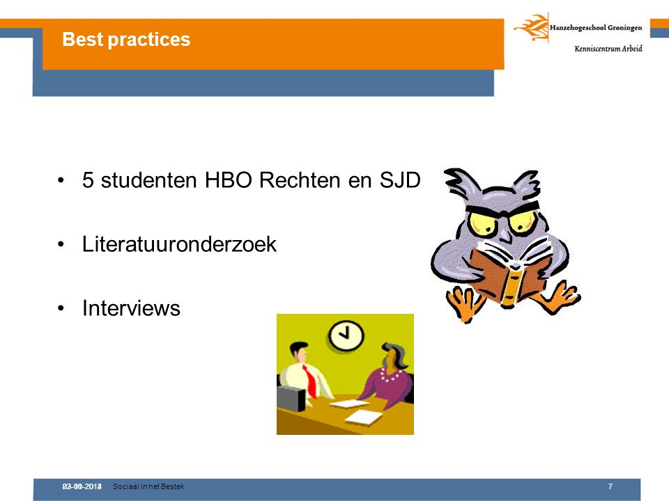 02-10-2012Sociaal in het Bestek7 5 studenten HBO Rechten en SJD Literatuuronderzoek Interviews Best practices 23-01-2014