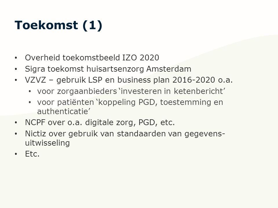 Toekomst (1) Overheid toekomstbeeld IZO 2020 Sigra toekomst huisartsenzorg Amsterdam VZVZ – gebruik LSP en business plan 2016-2020 o.a. voor zorgaanbi