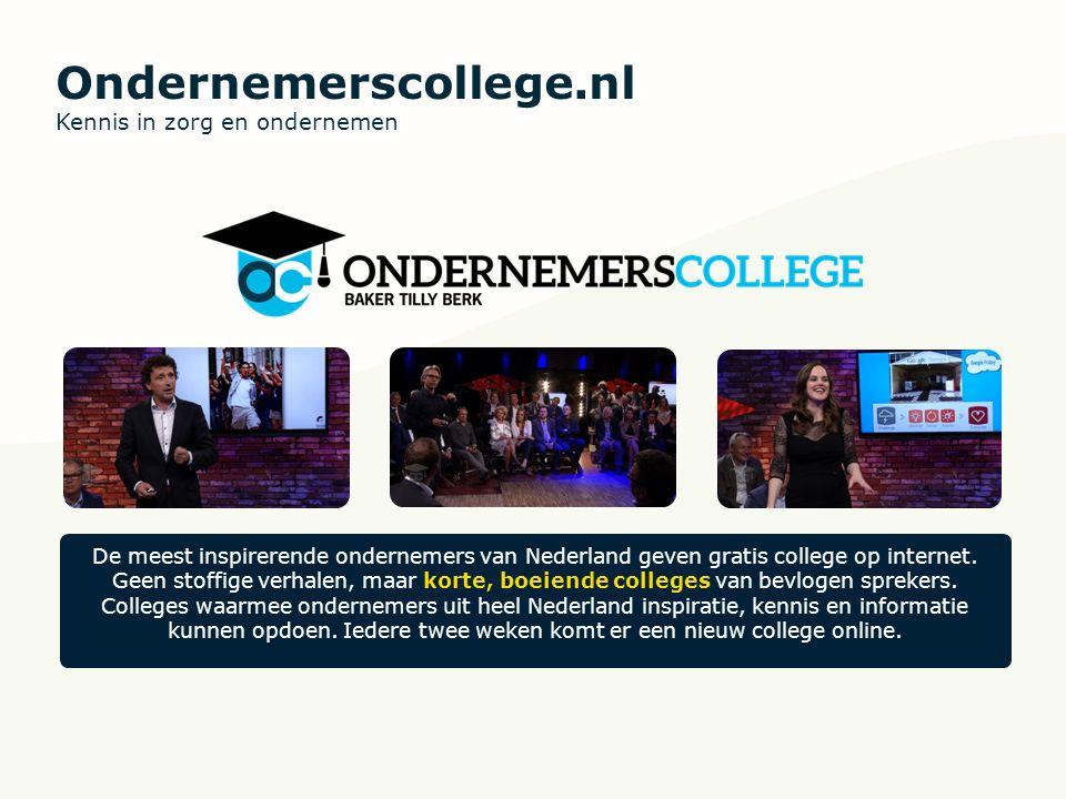 Ondernemerscollege.nl Kennis in zorg en ondernemen De meest inspirerende ondernemers van Nederland geven gratis college op internet. Geen stoffige ver