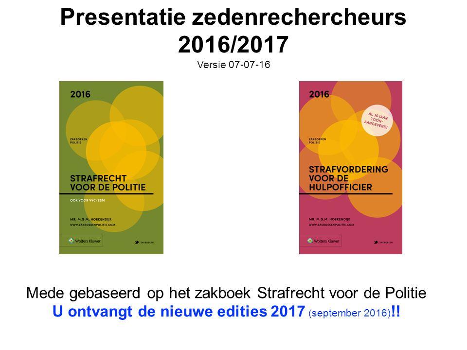 Presentatie zedenrechercheurs 2016/2017 Versie 07-07-16 Mede gebaseerd op het zakboek Strafrecht voor de Politie U ontvangt de nieuwe edities 2017 (september 2016) !!