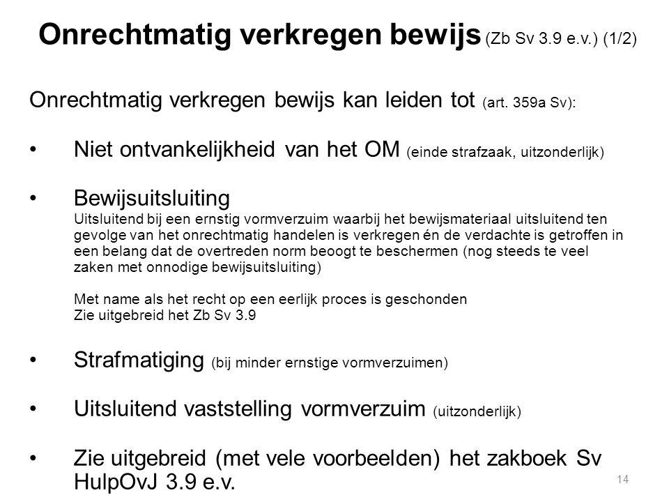 14 Onrechtmatig verkregen bewijs (Zb Sv 3.9 e.v.) (1/2) Onrechtmatig verkregen bewijs kan leiden tot (art.