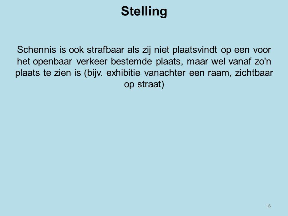 16 Stelling Schennis is ook strafbaar als zij niet plaatsvindt op een voor het openbaar verkeer bestemde plaats, maar wel vanaf zo n plaats te zien is (bijv.