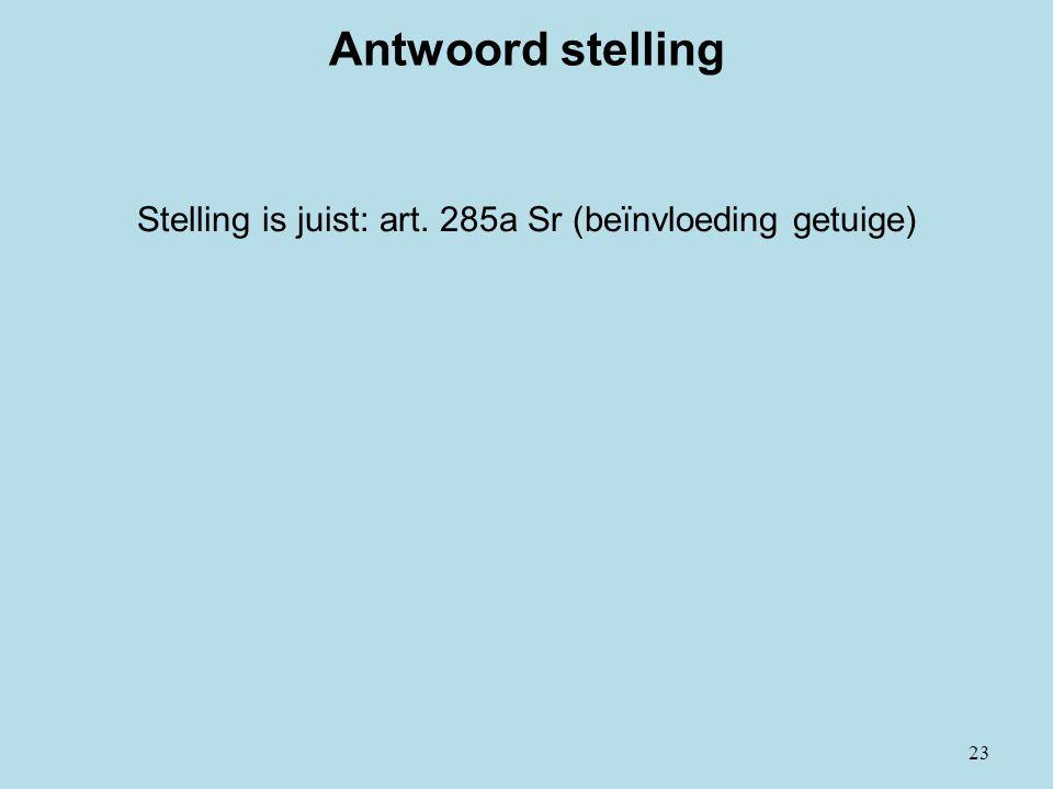 23 Antwoord stelling Stelling is juist: art. 285a Sr (beïnvloeding getuige)