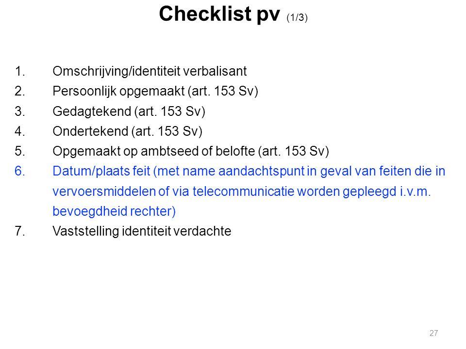 Checklist pv (1/3) 1.Omschrijving/identiteit verbalisant 2.Persoonlijk opgemaakt (art.
