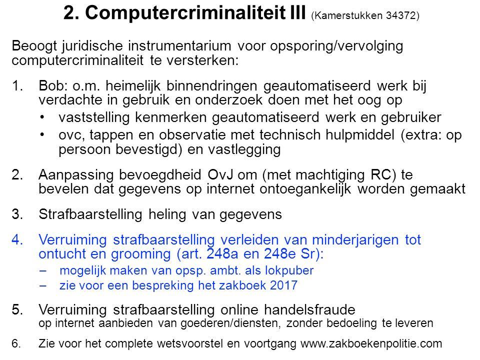 2. Computercriminaliteit III (Kamerstukken 34372) Beoogt juridische instrumentarium voor opsporing/vervolging computercriminaliteit te versterken: 1.B